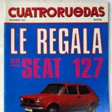 Coches: REVISTA CUATRORUEDAS NOVIEMBRE 1972 SEAT 127 DE REGALO EN PORTADA. Lote 10481623