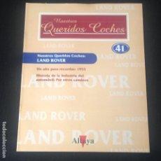 Carros: LAND ROVER 1955 - FASCICULO Nº 41 COLECCION NUESTROS QUERIDOS COCHES ALTAYA - NO MAQUETA COCHE. Lote 96428371