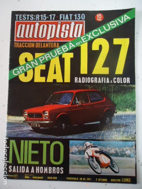 REVISTA AUTOPISTA 660 AÑO 1971 PRUEBA SEAT 127,ANGEL NIETO SALE A HOMBROS. (Coches y Motocicletas Antiguas y Clásicas - Revistas de Coches)