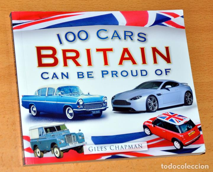 LIBRO EN INGLÉS: 100 CARS BRITAIN CAN BE PROUD OF - BY GILES CHAPMAN - EDITA: THE HISTORY PRESS 2010 (Coches y Motocicletas Antiguas y Clásicas - Revistas de Coches)