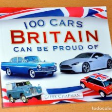 Coches: LIBRO EN INGLÉS: 100 CARS BRITAIN CAN BE PROUD OF - BY GILES CHAPMAN - EDITA: THE HISTORY PRESS 2010. Lote 99645579
