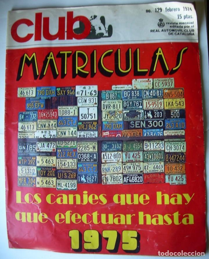 REVISTA CLUB, Nº 129, FEBRERO 1974. RACC, REAL AUTOMOVIL CLUB DE CATALUNYA. MATRICULAS (Coches y Motocicletas Antiguas y Clásicas - Revistas de Coches)