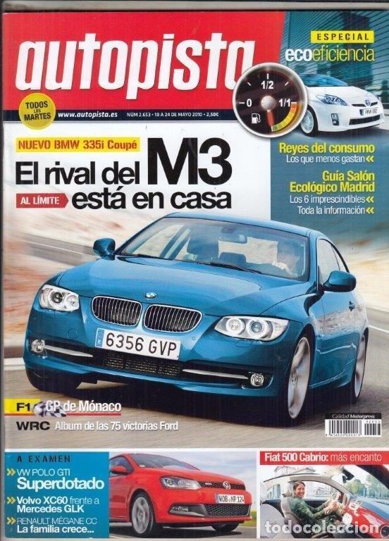 REVISTA AUTOPISTA Nº 2653 AÑO 2010. PRU: BMW 335I DKG. FIAT 500C 1.3 MULTIJET. COMP: VOLVO XC60 D3 Y (Coches y Motocicletas Antiguas y Clásicas - Revistas de Coches)