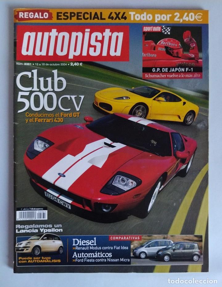 REVISTA AUTOPISTA Nº2361 OCTUBRE 2004 CLUB 500 CV FORD GT Y FERRARI 430, ESPECIAL 4X4 (Coches y Motocicletas Antiguas y Clásicas - Revistas de Coches)