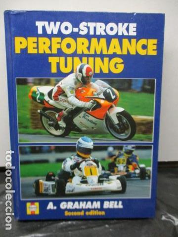 LIBRO: TWO-STROKE PERFORMANCE TUNING BY A. GRAHAM BELL (EN INGLES) (Coches y Motocicletas - Revistas de Motos y Motocicletas)