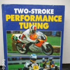 Coches y Motocicletas: LIBRO: TWO-STROKE PERFORMANCE TUNING BY A. GRAHAM BELL (EN INGLES). Lote 159036626