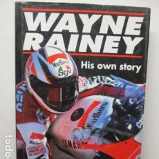 Coches y Motocicletas: LIBRO; WAYNE RAINEY - HIS OWN STORY - MICHAEL SCOTT (MUY BUEN ESTADO - EN INGLÉS) TAPA DURA.. Lote 160761678