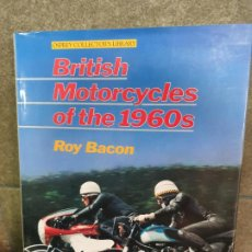 Coches y Motocicletas: BRITISH MOTORCYCLES OF THE 1960S. ROY BACON. FOREWORD BY MIKE NICKS. OSPREY 1988.. Lote 192867012