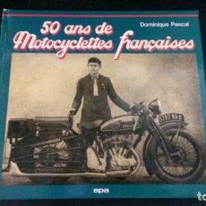 Coches y Motocicletas: 50 ANS DE MOTOCYCLETTES FRANÇAISES. DOMINIQUE PASCAL. EPA 1979. FRANCES ILUSTRADO.. Lote 192909648