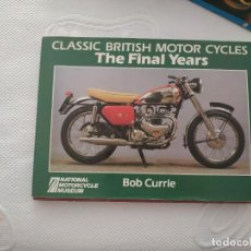Coches y Motocicletas: CLASSIC BRITISH MOTOR CYCLES: THE FINAL YEARS - CURRIE, BOB. Lote 218702095