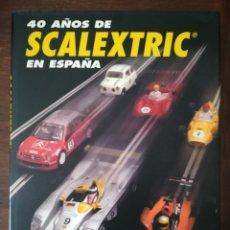Scalextric: 40 AÑOS DE SCALEXTRIC EN ESPAÑA. Lote 134279242