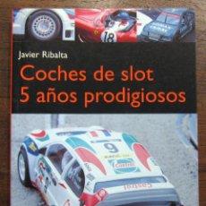 Scalextric: COCHES DE SLOT, 5 AÑOS PRODIGIOSOS (1994-1998) - JAVIER RIBALTA - 1999 - SCALEXTRIC. Lote 53840590