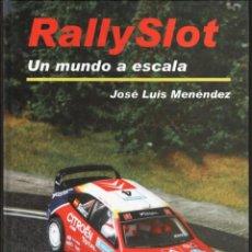 Scalextric: RALLY SLOT - RALLYSLOT UN MUNDO A ESCALA - JOSE LUIS MENENDEZ - LIBRO. Lote 97802615