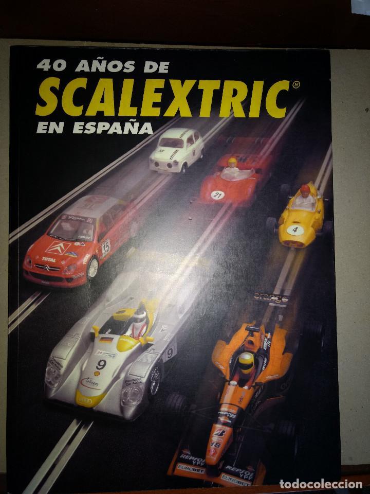40 AÑOS DEL SCALEXTRIC EN ESPAÑA LIBRO 1º EDICION (Juguetes - Slot Cars - Scalextric Pistas y Accesorios)