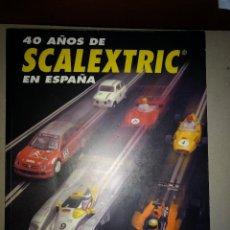 Scalextric: 40 AÑOS DEL SCALEXTRIC EN ESPAÑA LIBRO 1º EDICION. Lote 199739927