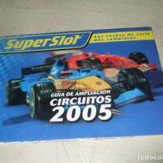 Scalextric: GUIA Y CATALOGO DE AMPLIACION CIRCUITOS 2005 SUPERSLOT. Lote 276404888