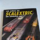 Scalextric: SCALEXTRIC LIBRO 40 ANIVERSARIO. TODOS LOS MODELOS DE LA MARCA. TAPA BLANDA. Lote 147087822