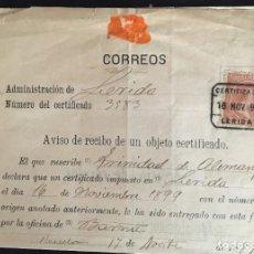 Sellos: AVISO DE CERTIFICADO DE UN ENVÍO DE LÉRIDA ENTREGADO EN BARCELONA. 17 DE NOVIEMBRE 1899, COMPLETO.. Lote 205293302