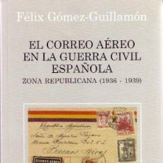Sellos: EL CORREO AÉREO EN LA GUERRA CIVIL ESPAÑOLA. ZONA REPUBLICANA (1936-1939) POR FELIX GÓMEZ GUILLAMÓN.. Lote 26926046