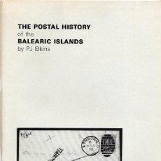 Sellos: HISTORIA POSTAL DE LAS ISLAS BALEARES, POR P. J. ELKINS. HOVE (UK) 1984. INGLÉS.. Lote 147017472