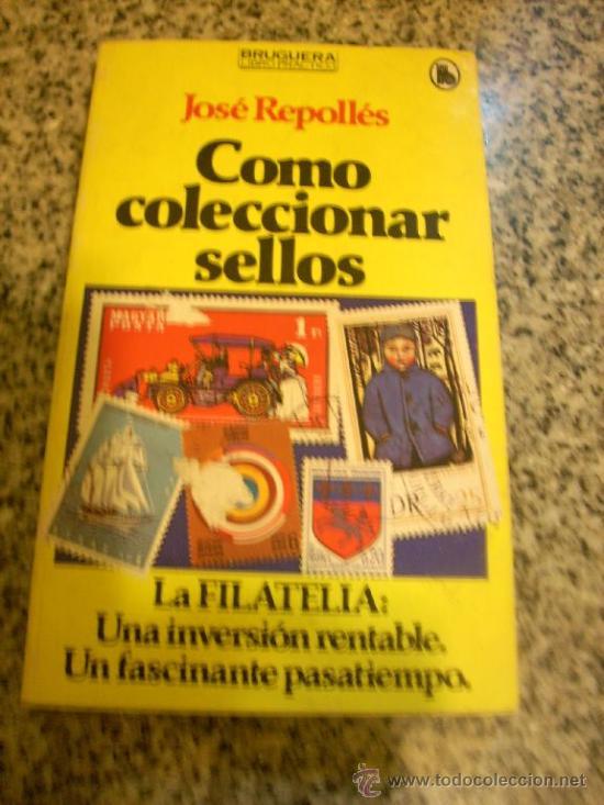 COMO COLECCIONAR SELLOS, POR JOSÉ REPOLLÉS - BRUGUERA - 1RA. EDICIÓN - ESPAÑA - 1980 (Filatelia - Sellos - Catálogos y Libros)