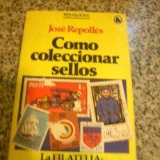 Sellos: COMO COLECCIONAR SELLOS, POR JOSÉ REPOLLÉS - BRUGUERA - 1RA. EDICIÓN - ESPAÑA - 1980. Lote 29444923