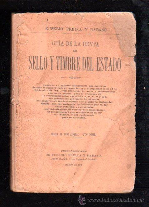 GUIA DE LA RENTA DEL SELLO Y TIMBRE DEL ESTADO POR EUSEBIO FREIXA Y RABASO - 1886 (Filatelia - Sellos - Catálogos y Libros)