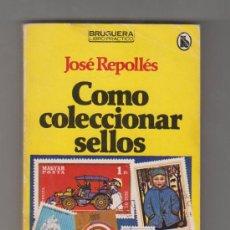 Sellos: COMO COLECCIONAR SELLOS JOSÉ REPOLLÉS . Lote 32353575