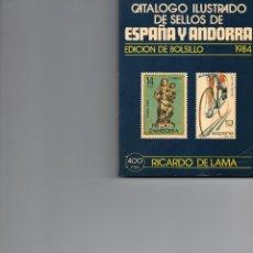 Sellos: CATALOGO ILUSTRADO DE SELLOS DE ESPAÑA Y ANDORRA EDICION DE BOLSILLO RICARDO DE LAMA AÑO 1984. Lote 46684355
