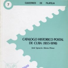 Sellos: CUADERNOS DE FILATELIA Nº 7 -CATALOGO HISTORICO POSTAL DE CUBA (1855-1898) JOSE IGNACIO ABREU PÉREZ. Lote 51542814