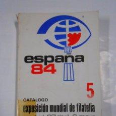 Sellos: ESPAÑA 84. CATALOGO EXPOSICION MUNDIAL DE FILATELIA. MADRID 27 ABRIL 6 DE MAYO. TDK139. Lote 68462401
