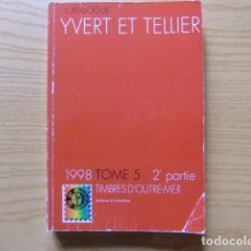 Sellos: CATALOGO YVERT & TELLIER TOME 5/2 PARTE TIMBRES D'OUTRE MER 1998. Lote 98767755