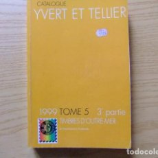 Sellos: CATALOGO YVERT & TELLIER TOME 5 / 3 PARTE TIMBRES D'OUTRE MER 1999. Lote 98767867