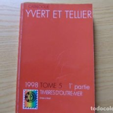 Sellos: CATALOGO YVERT & TELLIER TOME 5 / 1 PARTE TIMBRES D'OUTRE MER 1998. Lote 98768063