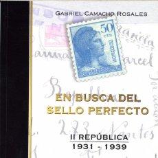 Sellos: ESPAÑA EN BUSCA DEL SELLO PERFECTO - II REPÚBLICA 1931-1939, POR GABRIEL CAMACHO ROSALES. Lote 139377516