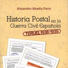 Sellos: TERUEL 1936-1939 - HISTORIA POSTAL DE LA GUERRA CIVIL ESPAÑOLA. SEGUNDO VOLUMEN. ALEJANDRO ABADÍA . Lote 121710218