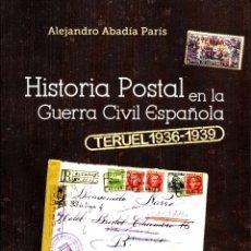 Sellos: TERUEL 1936-1939 - HISTORIA POSTAL DE LA GUERRA CIVIL ESPAÑOLA. PRIMER VOLUMEN. ALEJANDRO ABADÍA. Lote 121710191