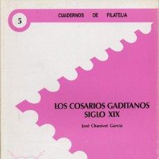 Francobolli: CUADERNOS DE FILATELIA Nº 5 LOS COSARIOS GADITANOS SIGLO XIX - JOSÉ CHANIVET GARCÍA (1989). Lote 111718319
