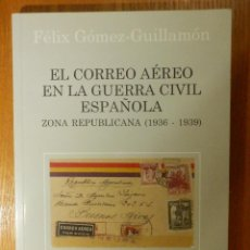 Sellos: LIBRO - EL CORREO AÉREO GUERRA CIVIL ESPAÑOLA ZONA REPUBLICANA - 1936-39 FÉLIX GÓMEZ-GUILLAMÓN. Lote 117412359