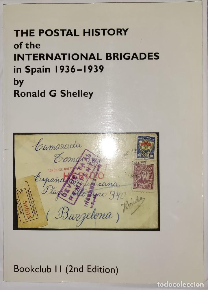 THE POSTAL HISTORY OF THE INTERNATIONAL BRIGADES 1936-1939 BOOKCLUB Nº11 (2ND. ED.). R. G. SHELLEY (Filatelia - Sellos - Catálogos y Libros)