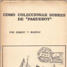 Sellos: COMO COLECCIONAR SOBRES DE PAQUEBOT (ROBERT T. MURPHY). Lote 133214466
