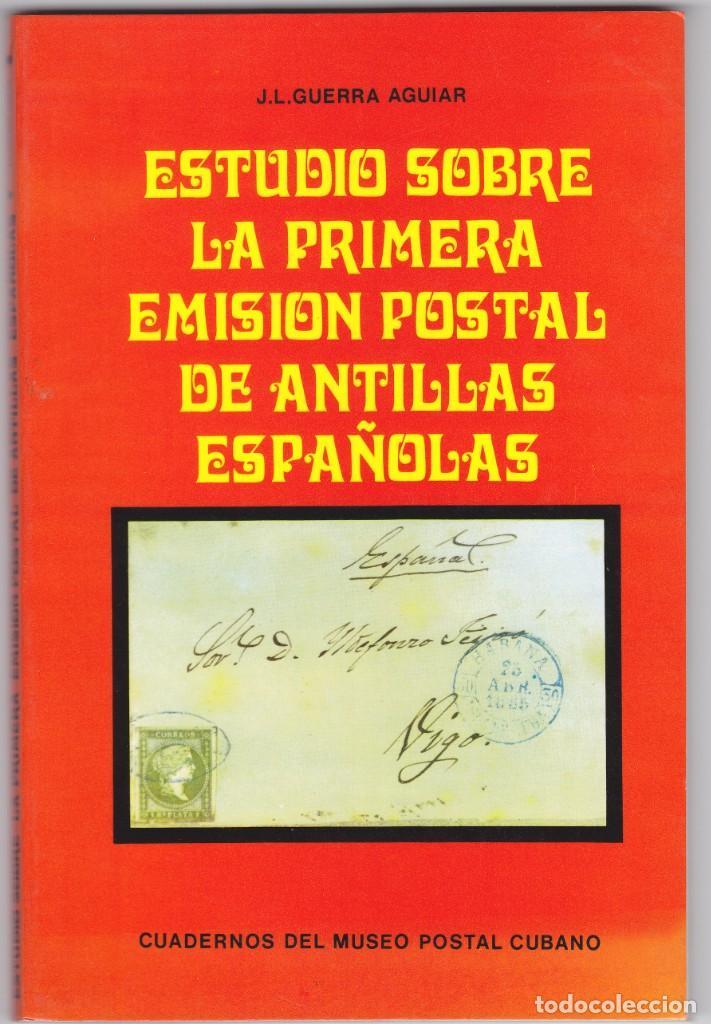 ESTUDIO SOBRE LA PRIMERA EMISIÓN POSTAL DE ANTILLAS ESPAÑOLAS (J. L. GUERRA AGUIAR) (Filatelia - Sellos - Catálogos y Libros)