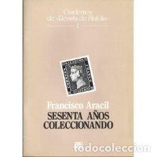 Sellos: SESENTA AÑOS COLECCIONANDO. FRANCISCO ARACIL. CUADERNOS DE REVISTA DE FILATELIA. 1. Lote 149951644
