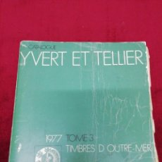 Sellos: CATALOGUE YVERT ET TELLIER. 1977. TOME 3. TIMBRES D'OUTRE-MER.. Lote 162229670