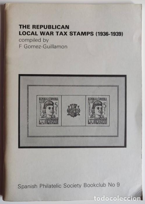 THE REPUBLICAN LOCAL WAR TAX STAMPS 1936-1939 SPANISH PHILATELIC SOCIETY BOOKCLUB Nº9. F. GÓMEZ-GUIL (Filatelia - Sellos - Catálogos y Libros)