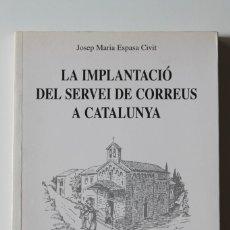 Sellos: JOSEP MARIA ESPASA - LA IMPLANTACIÓ DEL SERVEI DE CORREUS A CATALUNYA - FUNDACIÓ ROGER DE BELFORT. Lote 181024576