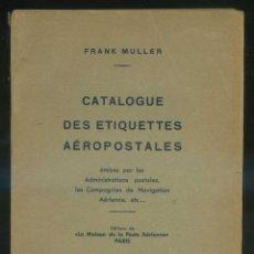 Sellos: FRANK MULLER. *CATALOGUE DES ETIQUETTES AÉROPOSTALES* 2E ÉDITION PARIS 1947. 288 PGS.. Lote 184136305