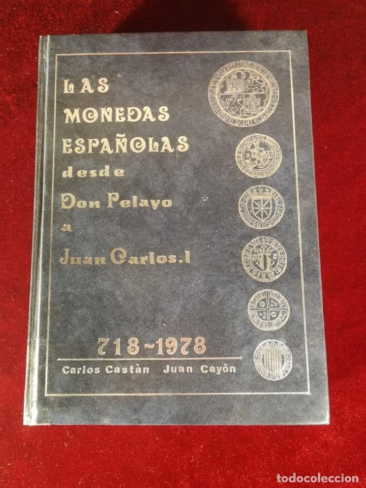 LAS MONEDAS ESPAÑOLAS DESDE DON PELAYO A JUAN CARLOS I 718 - 1978 CARLOS CASTÁN JUAN CAYÓN (Filatelia - Sellos - Catálogos y Libros)