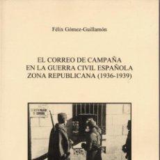 Francobolli: EL CORREO DE CAMPAÑA EN LA GUERRA CIVIL ESPAÑOLA-ZONA REPUBLICANA. FÉLIX GÓMEZ- GUILLAMÓN 2011. Lote 201685558
