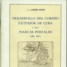 Sellos: DESARROLLO DEL CORREO EXTERIOR DE CUBA Y SUS MARCAS POSTALES 1765-1877 - GUERRA AGUIAR, J.L. FOTO AD. Lote 202902096